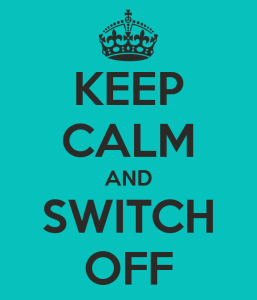 keep calm and switch off